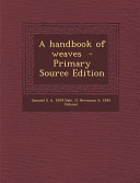 A Handbook of Weaves - Primary Source Edition