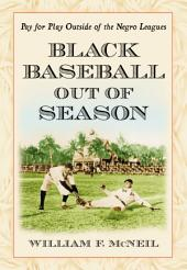 Black Baseball Out of Season: Pay for Play Outside of the Negro Leagues