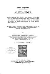 Alexander: A History of the Origin and Growth of the Art of War from the Earliest Times to the Battle of Ipsus, B.C. 301, with a Detailed Account of the Campaigns of the Great Macedonian, Volume 1