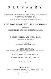 A glossary; or collection of words, phrases, names and allusions to customs, proverbs, etc., which have been thought to require illustration in the works of English authors, particularly of Shakespeare, and his contemporaries: By Robert Nares