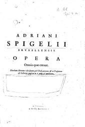 Adriani Spigelii Bruxellensis ... Opera quae extant, omnia: Volume 1
