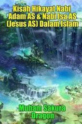 Kisah Hikayat Nabi Adam AS & Nabi Isa AS (Jesus AS) Dalam Islam