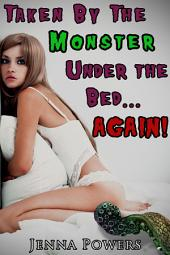 Taken by the Monster Under the Bed Again! (Monster Erotica)