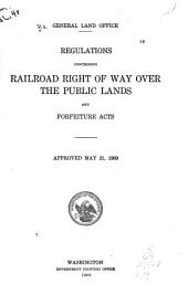 Regulations Concerning Railroad Right of Way Over the Public Lands and Forfeiture Acts: Approved May 21, 1909