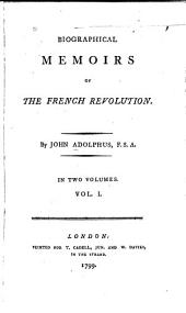 Biographical Memoirs of the French Revolution: Volume 1