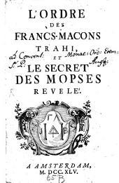 L'ORDRE DES FRANCS-MACONS TRAHI, ET LE SECRET DES MOPSES REVELÉ