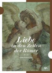 Liebe in den Zeiten der Römer: Archäologie der Liebe in der römischen Provinz