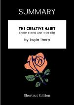 SUMMARY - The Creative Habit: Learn It And Use It For Life By Twyla Tharp