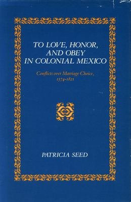 To Love  Honor  and Obey in Colonial Mexico