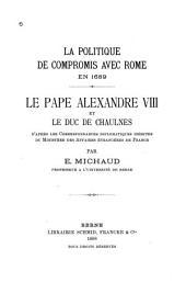 La politique de compromis avec Rome en 1689: le Pape Alexandre VIII et le duc de Chaulnes, d'après la correspondance diplomatique inédite du Ministère des Affaires étrangères de France