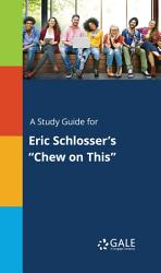 A Study Guide For Eric Schlosser S Chew On This  Book PDF