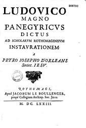 Ludovico Magno Panegyricus dictus ad scholarum Rothomagensium instaurationem a Petro Josepho d'Orleans ...