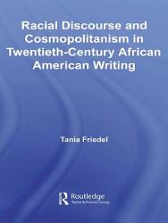 Racial Discourse and Cosmopolitanism in Twentieth Century African American Writing PDF