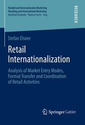 Retail Internationalization: Analysis of Market Entry Modes, Format Transfer and Coordination of Retail Activities