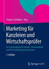 Marketing für Kanzleien und Wirtschaftsprüfer: Ein Praxishandbuch für Anwalts-, Steuerkanzleien und Wirtschaftsprüfungsunternehmen, Ausgabe 3