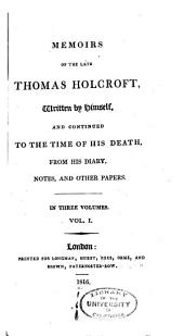 Memoirs of the Late Thomas Holcroft: Volume 1