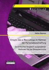 Einsatz des e-Recruitings im Rahmen der Personalbeschaffung: Ein kritischer Vergleich ausgewählter Methoden bei der Bewerbersuche