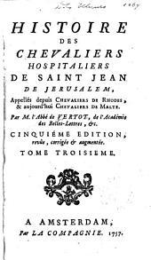 Histoire des chevaliers hospitaliers de Saint Jean de Jérusalem: appellés depuis Chevaliers de Rhodes, & aujourd'hui Chevaliers de Malte, Volume3