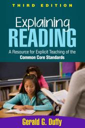Explaining Reading, Third Edition: A Resource for Explicit Teaching of the Common Core Standards, Edition 3