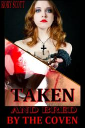 Taken and Bred by the Coven: Vampire Breeding Erotica