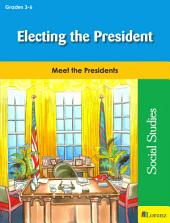 Electing the President: Meet the Presidents