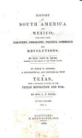 History of South America and Mexico: Comprising Their Discovery, Geography, Politics, Commerce and Revolutions, Volumes 1-2
