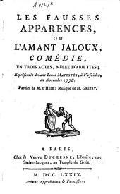 Les Fausses Apparences, ou l'Amant Jaloux, comédie en trois actes mêlée d'ariettes