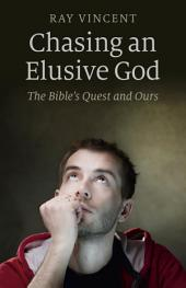 Chasing an Elusive God: The Bible's Quest and Ours