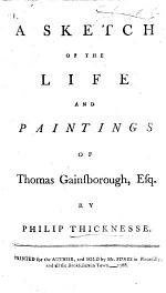 A Sketch of the Life and Paintings of Thomas Gainsborough, etc