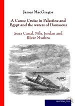 A Canoe Cruise in Palestine and Egypt and the waters of Damascus