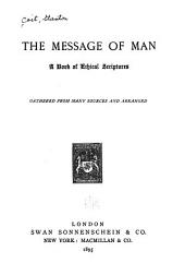 The Message of Man: A Book of Ethical Scriptures Gathered from Many Sources and Arranged