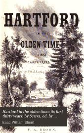 Hartford in the olden time: its first thirty years, by Scæva, ed. by W.M.B. Hartley