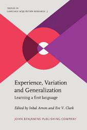 Experience, Variation and Generalization: Learning a first language