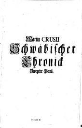 Martin Crusii Schwäbische Chronick, worinnen zu finden ist, was sich von Erschaffung der Welt an biß auf das Jahr 1596 in Schwaben zugetragen ... aus dem Lateinischen übers. Nebst einer Vorrede ... von Johann Jacob Moser: Band 2
