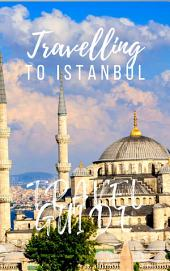 Istanbul Travel Guide 2017: Must-see attractions, wonderful hotels, excellent restaurants, valuable tips and so much more!