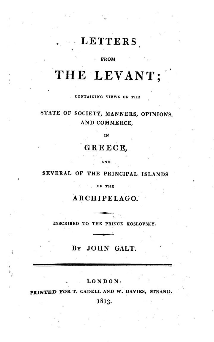 Letters From The Levant; Containing Views Of The State Of Society, Manners, Opinions, And Commerce, In Greece, And Several Of The Principal Islands Of The Archipelago. Inscribed To The Prince Koslovsky