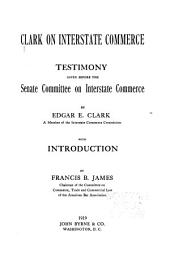 Clark on Interstate Commerce: Testimony Given Before the Senate Committee on Interstate Commerce