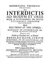 Diss. theorico-practica de interdictis ad modum et ordinem a iustiniano in institutionibus servatum elucidatis