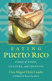 Eating Puerto Rico: A History of Food, Culture, and Identity