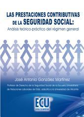 Las prestaciones contributivas de la seguridad social: Análisis teórico-práctico del régimen general