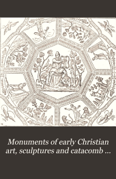 Monuments of early Christian art, sculptures and catacomb paintings