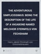 The Adventurous Simplicissimus: Being the Description of the Life of a Vagabond Named Melchior Sternfels Von Fechshaim