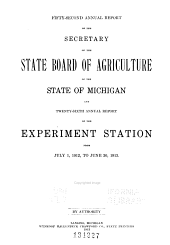 Annual Report of the Secretary of the State Board of Agriculture of the State of Michigan and ... Annual Report of the Agricultural College Experiment Station from ...: Volume 52
