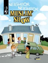 Muslim Show — Vol 3: Neighbor Neighbor