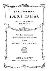 Shakespeare's Julius Caesar: For Use in Schools and Classes : with Introduction and Notes Explanatory and Critical
