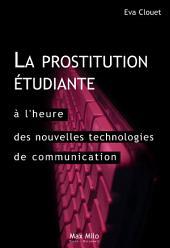 La prostitution étudiante à l'heure des nouvelles technologies de communication : distinction, ambition et ruptures: Essais - documents