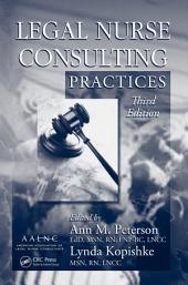 Legal Nurse Consulting Practices, Third Edition: Edition 3