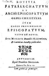 Notitia Patriarchatvvm Et Archiepiscopatvvm Orbis Christiani. Item Codex Provincialis Episcopatvvm Vetvs Et Novvs