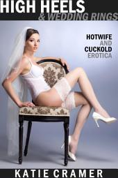 High Heels and Wedding Rings (The Hotwife Bride Part 1): A Wife Watching Interracial Hotwife and Cuckold Erotica Story
