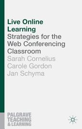 Live Online Learning: Strategies for the Web Conferencing Classroom